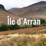 Visiter l'île d'Arran, l'Ecosse en miniature à 2h de Glasgow