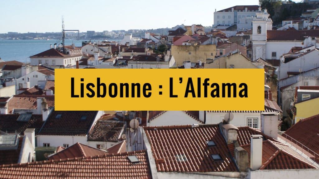 Quartiers de l'Alfama, l'ancienne médina de Lisbonne