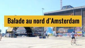 [Video] Balade sympa dans le Nord d'Amsterdam en 10 étapes
