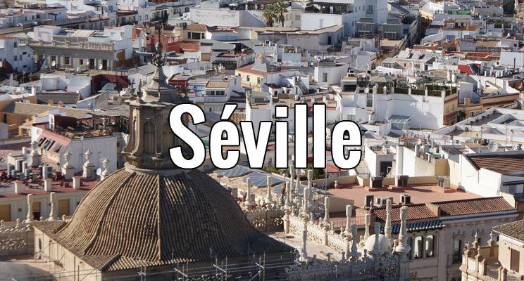 Visiter Séville - Tourisme en Espagne : Quoi visiter et faire en 2017 ?